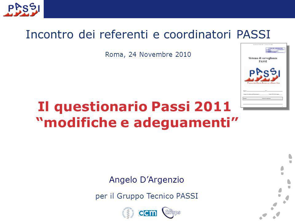"""Incontro dei referenti e coordinatori PASSI Roma, 24 Novembre 2010 Angelo D'Argenzio per il Gruppo Tecnico PASSI Il questionario Passi 2011 """"modifiche"""