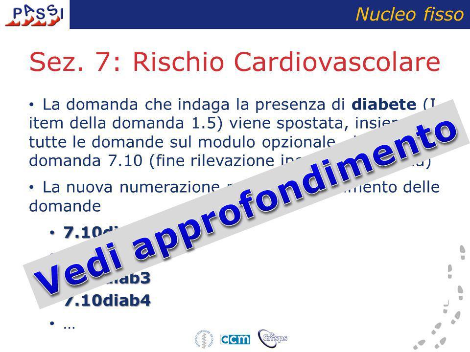 Sez. 7: Rischio Cardiovascolare Nucleo fisso La domanda che indaga la presenza di diabete (I item della domanda 1.5) viene spostata, insieme a tutte l