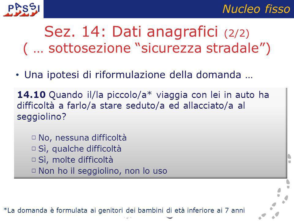 """Sez. 14: Dati anagrafici (2/2) ( … sottosezione """"sicurezza stradale"""") Nucleo fisso Una ipotesi di riformulazione della domanda … 14.10 Quando il/la pi"""