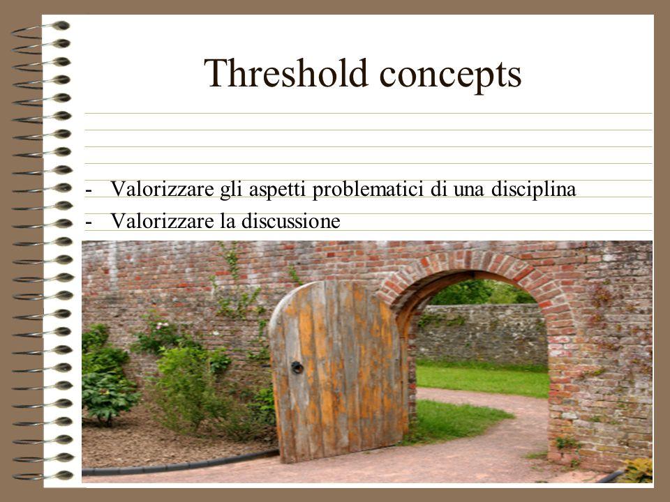Threshold concepts -Valorizzare gli aspetti problematici di una disciplina -Valorizzare la discussione