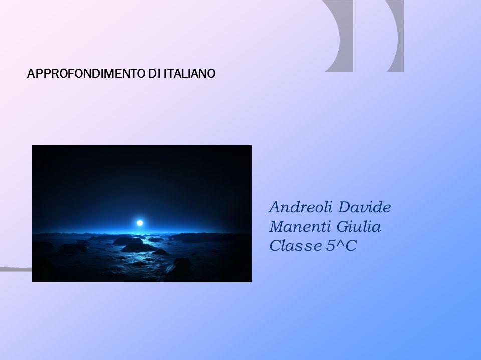 APPROFONDIMENTO DI ITALIANO Andreoli Davide Manenti Giulia Classe 5^C