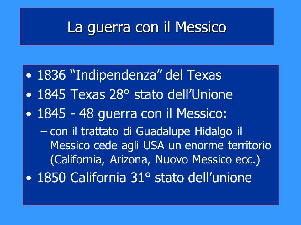 """La guerra con il Messico 1836 """"Indipendenza"""" del Texas 1845 Texas 28° stato dell'Unione 1845 - 48 guerra con il Messico: –con il trattato di Guadalupe"""