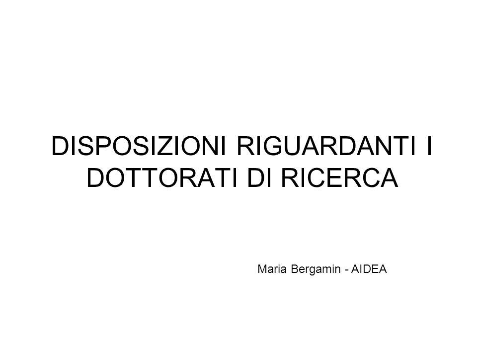 DISPOSIZIONI RIGUARDANTI I DOTTORATI DI RICERCA Maria Bergamin - AIDEA