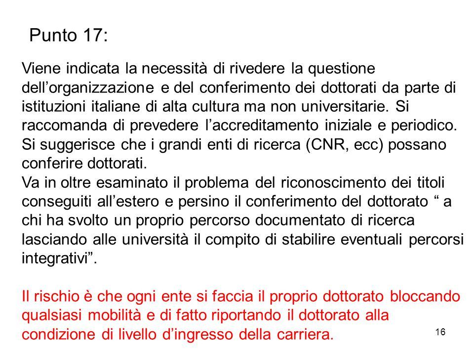 16 Punto 17: Viene indicata la necessità di rivedere la questione dell'organizzazione e del conferimento dei dottorati da parte di istituzioni italiane di alta cultura ma non universitarie.