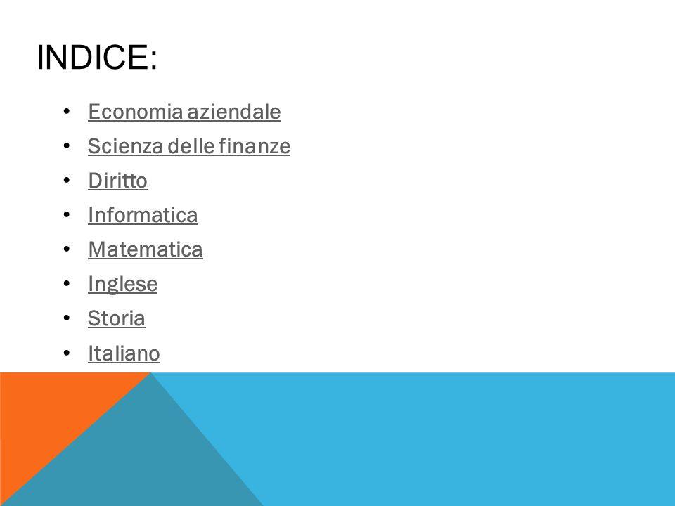 INDICE: Economia aziendale Scienza delle finanze Diritto Informatica Matematica Inglese Storia Italiano
