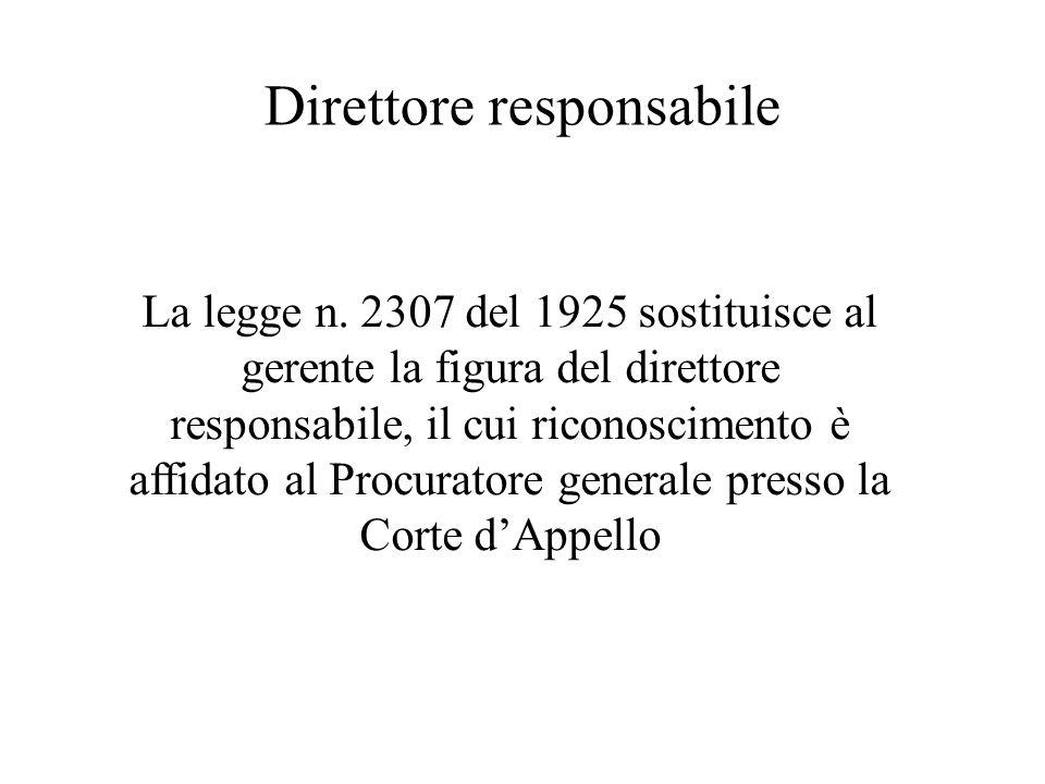 Direttore responsabile La legge n. 2307 del 1925 sostituisce al gerente la figura del direttore responsabile, il cui riconoscimento è affidato al Proc
