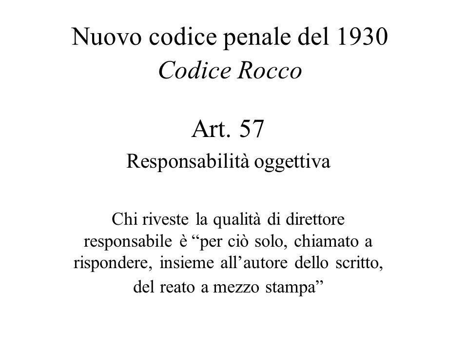 """Nuovo codice penale del 1930 Codice Rocco Art. 57 Responsabilità oggettiva Chi riveste la qualità di direttore responsabile è """"per ciò solo, chiamato"""