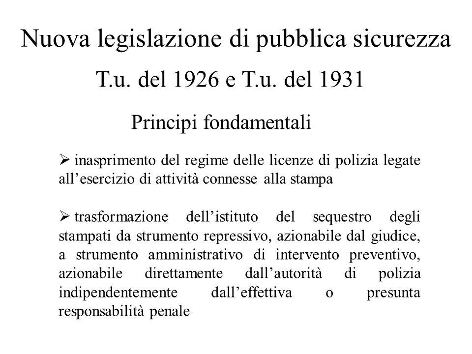 Nuova legislazione di pubblica sicurezza T.u. del 1926 e T.u. del 1931 Principi fondamentali  inasprimento del regime delle licenze di polizia legate