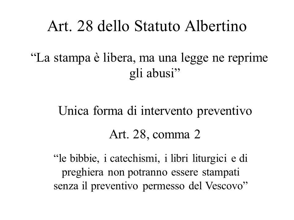 """Art. 28 dello Statuto Albertino """"La stampa è libera, ma una legge ne reprime gli abusi"""" Unica forma di intervento preventivo Art. 28, comma 2 """"le bibb"""