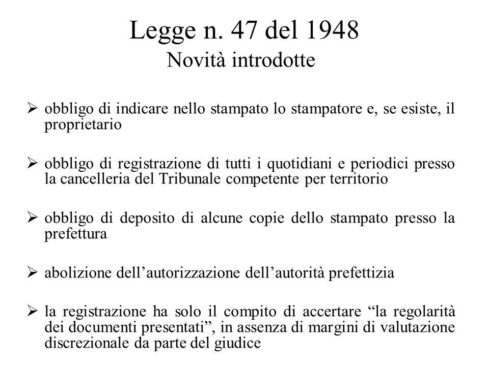 Legge n. 47 del 1948 Novità introdotte  obbligo di indicare nello stampato lo stampatore e, se esiste, il proprietario  obbligo di registrazione di