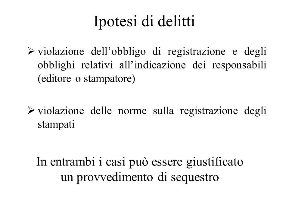 Ipotesi di delitti  violazione dell'obbligo di registrazione e degli obblighi relativi all'indicazione dei responsabili (editore o stampatore)  viol