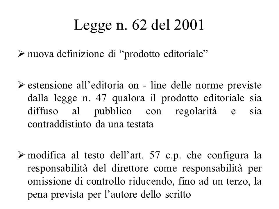 """Legge n. 62 del 2001  nuova definizione di """"prodotto editoriale""""  estensione all'editoria on - line delle norme previste dalla legge n. 47 qualora i"""