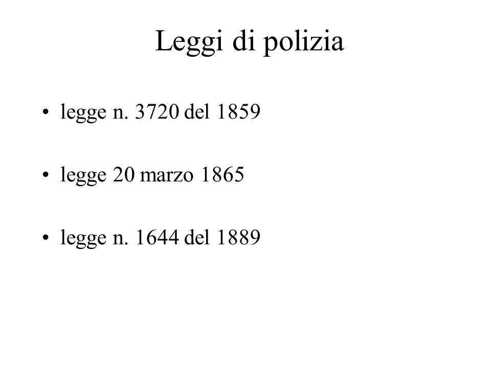 Leggi di polizia legge n. 3720 del 1859 legge 20 marzo 1865 legge n. 1644 del 1889