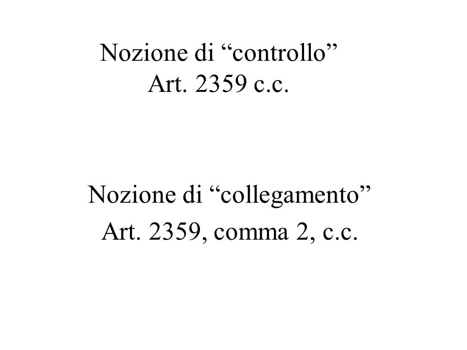 """Nozione di """"controllo"""" Art. 2359 c.c. Nozione di """"collegamento"""" Art. 2359, comma 2, c.c."""