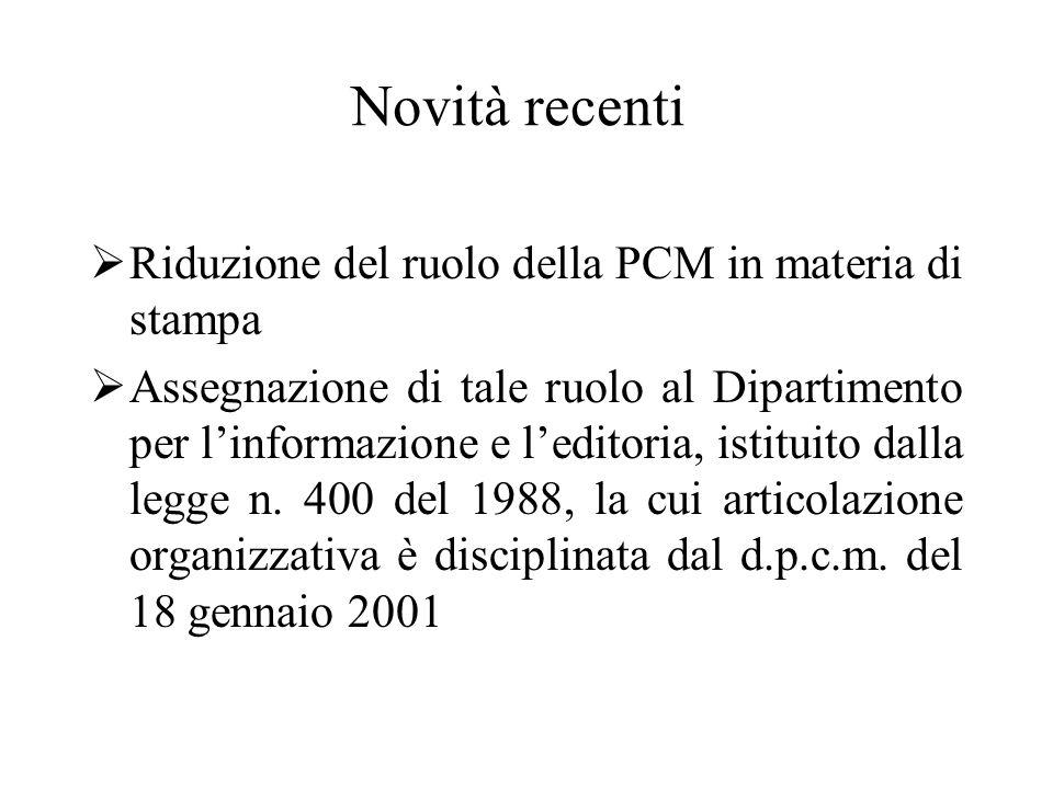 Novità recenti  Riduzione del ruolo della PCM in materia di stampa  Assegnazione di tale ruolo al Dipartimento per l'informazione e l'editoria, isti