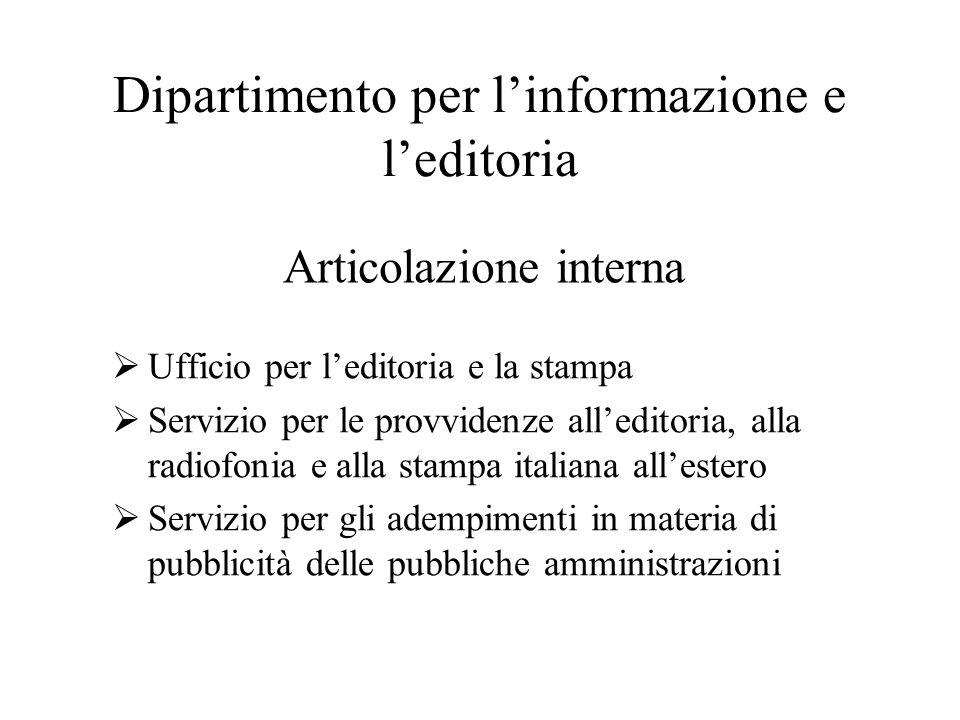 Dipartimento per l'informazione e l'editoria  Ufficio per l'editoria e la stampa  Servizio per le provvidenze all'editoria, alla radiofonia e alla s