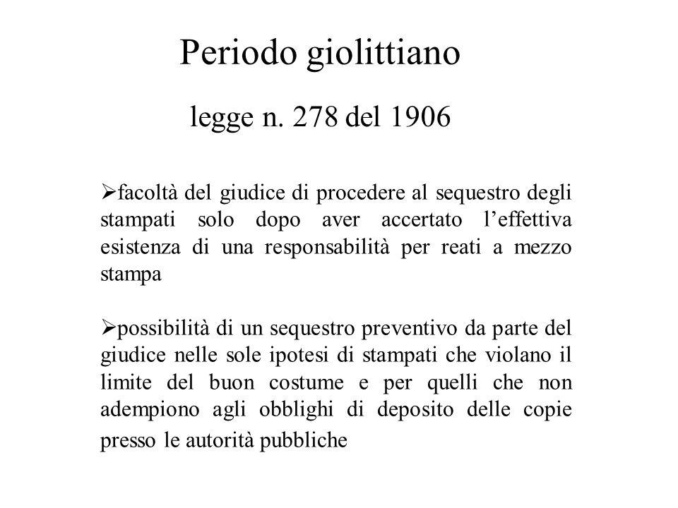 Periodo giolittiano legge n. 278 del 1906  facoltà del giudice di procedere al sequestro degli stampati solo dopo aver accertato l'effettiva esistenz