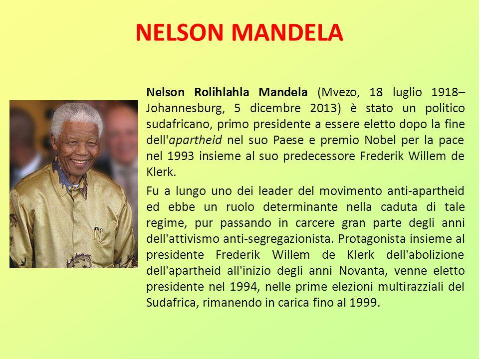 NELSON MANDELA Nelson Rolihlahla Mandela (Mvezo, 18 luglio 1918– Johannesburg, 5 dicembre 2013) è stato un politico sudafricano, primo presidente a es