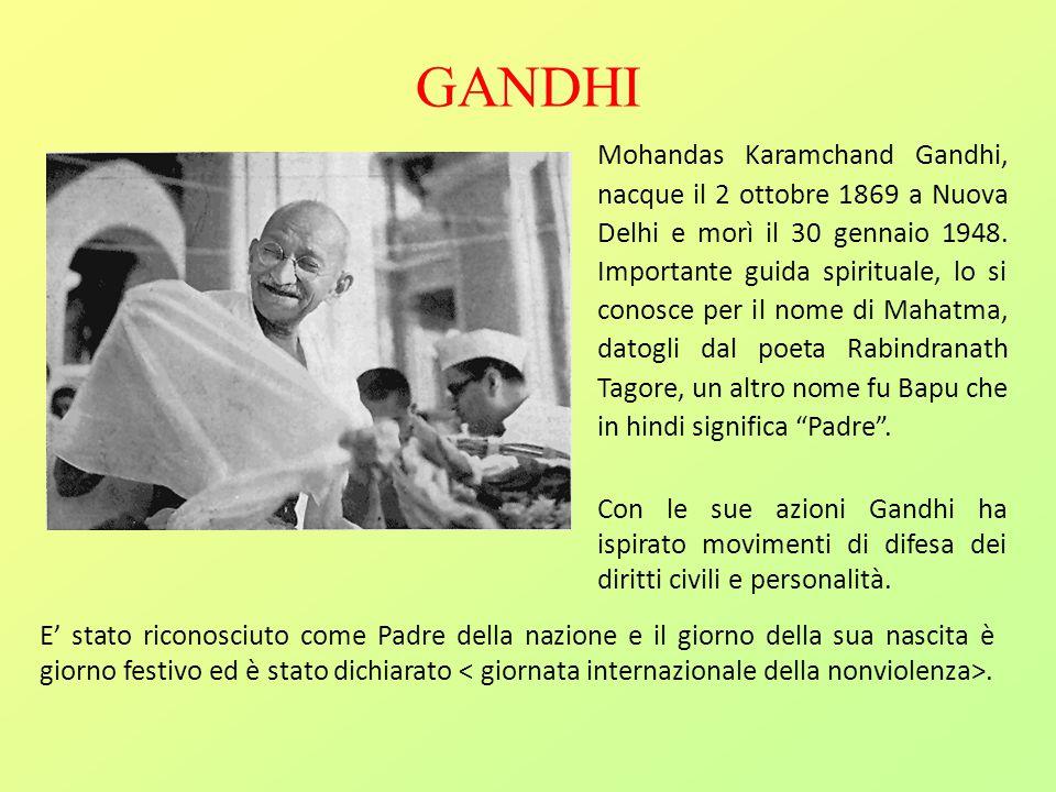 GANDHI Mohandas Karamchand Gandhi, nacque il 2 ottobre 1869 a Nuova Delhi e morì il 30 gennaio 1948. Importante guida spirituale, lo si conosce per il