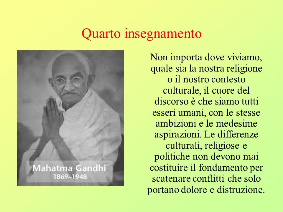 Quarto insegnamento Non importa dove viviamo, quale sia la nostra religione o il nostro contesto culturale, il cuore del discorso è che siamo tutti es