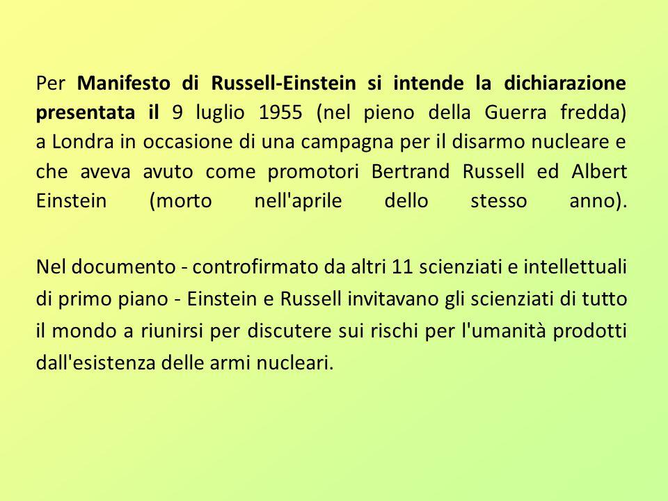 Per Manifesto di Russell-Einstein si intende la dichiarazione presentata il 9 luglio 1955 (nel pieno della Guerra fredda) a Londra in occasione di una