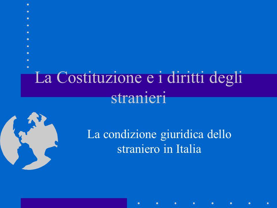 La Costituzione e i diritti degli stranieri La condizione giuridica dello straniero in Italia