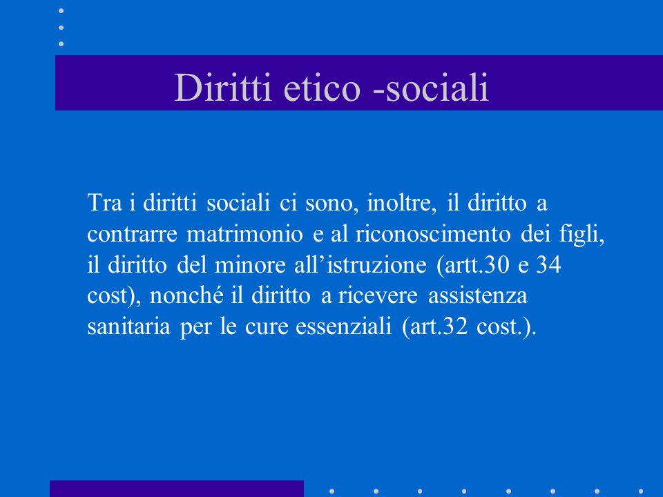 Diritti etico -sociali Tra i diritti sociali ci sono, inoltre, il diritto a contrarre matrimonio e al riconoscimento dei figli, il diritto del minore