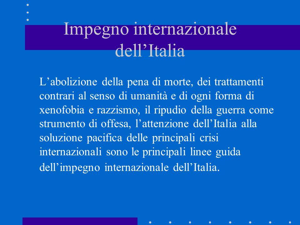 Impegno internazionale dell'Italia L'abolizione della pena di morte, dei trattamenti contrari al senso di umanità e di ogni forma di xenofobia e razzi
