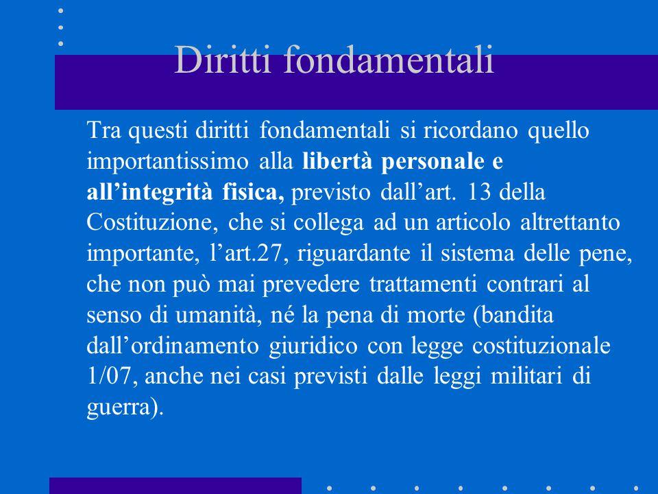Diritti fondamentali Tra questi diritti fondamentali si ricordano quello importantissimo alla libertà personale e all'integrità fisica, previsto dall'