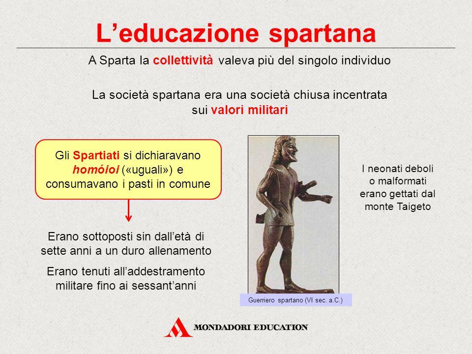 L'educazione spartana La società spartana era una società chiusa incentrata sui valori militari A Sparta la collettività valeva più del singolo indivi