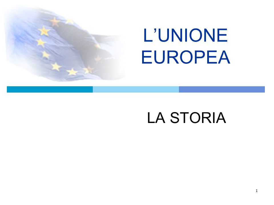 1 L'UNIONE EUROPEA LA STORIA