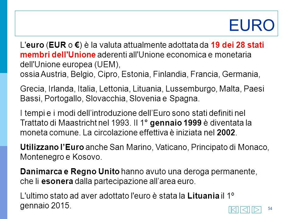 54 EURO L'euro (EUR o €) è la valuta attualmente adottata da 19 dei 28 stati membri dell'Unione aderenti all'Unione economica e monetaria dell'Unione