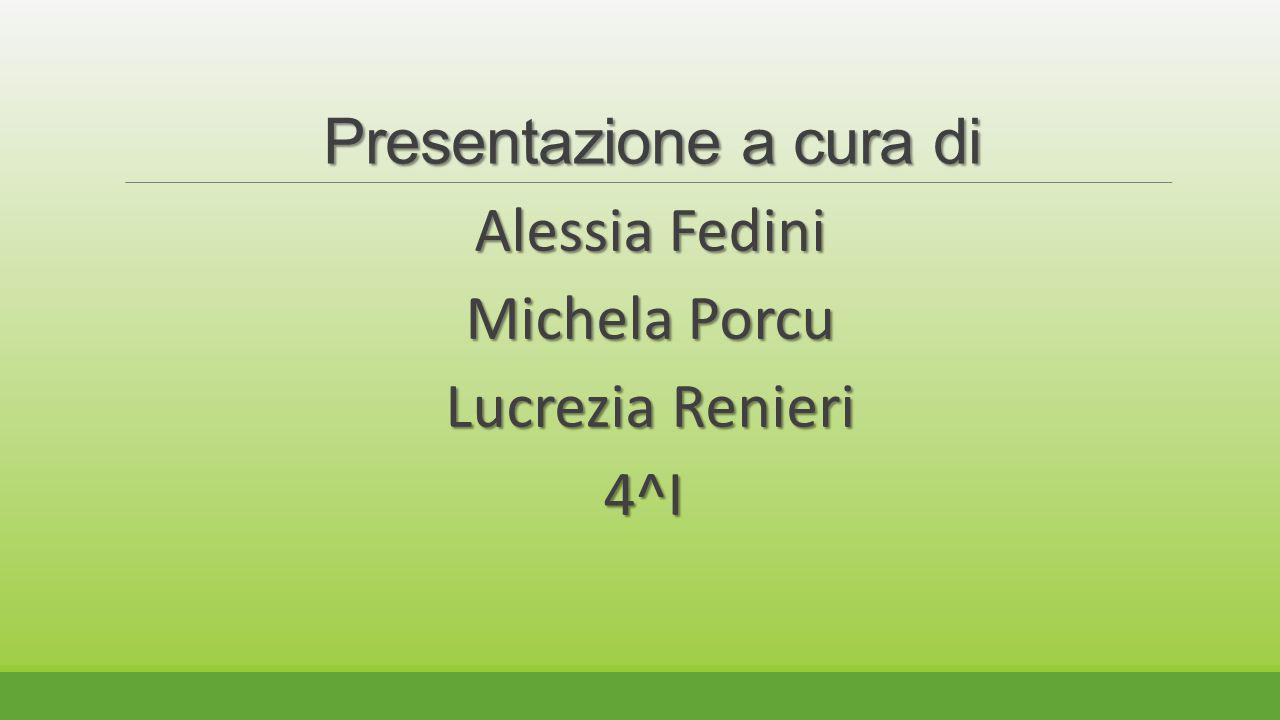 Presentazione a cura di Presentazione a cura di Alessia Fedini Michela Porcu Michela Porcu Lucrezia Renieri Lucrezia Renieri4^I
