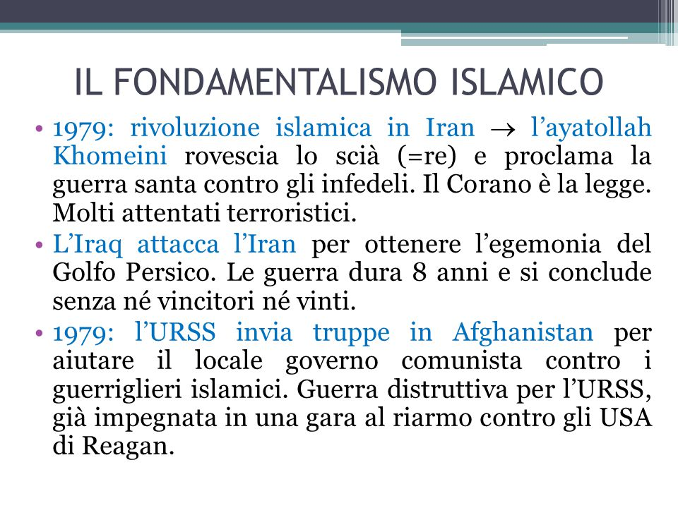 IL FONDAMENTALISMO ISLAMICO 1979: rivoluzione islamica in Iran  l'ayatollah Khomeini rovescia lo scià (=re) e proclama la guerra santa contro gli inf