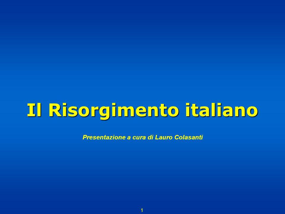A cura di Lauro Colasanti Il Risorgimento italiano 2 La maggior parte degli stati europei ha da tempo raggiunto l'indipendenza e l'unità L'Italia è sotto l'influenza straniera e suddivisa in vari stati regionali Il problema L'Italia si trova in una condizione di forte arretratezza economica e politica