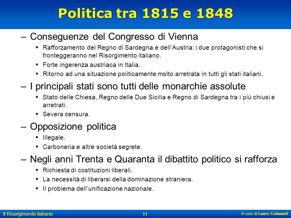 Politica tra 1815 e 1848 –Conseguenze del Congresso di Vienna  Rafforzamento del Regno di Sardegna e dell'Austria: i due protagonisti che si frontegg