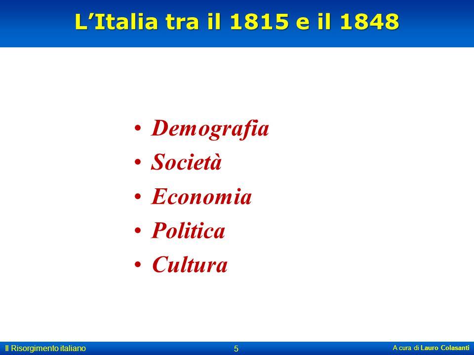 L'Italia tra il 1815 e il 1848 A cura di Lauro Colasanti Il Risorgimento italiano 5 Demografia Società Economia Politica Cultura