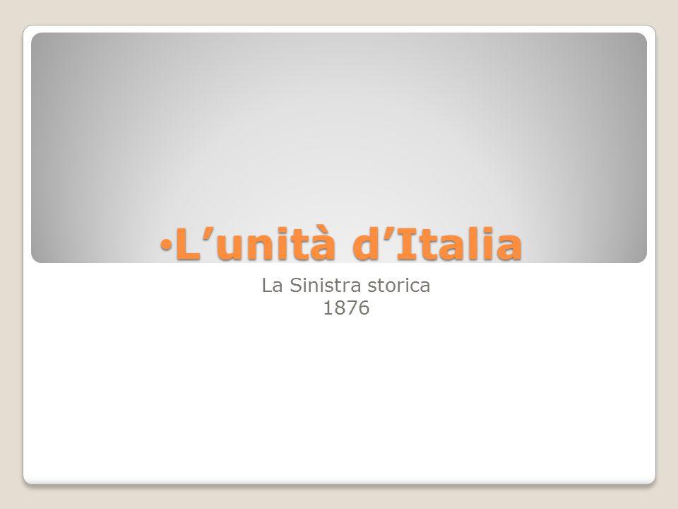 L'unità d'Italia L'unità d'Italia La Sinistra storica 1876