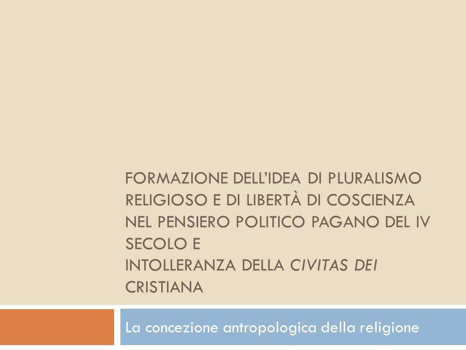 Indice Contestualizzazione storicaPolitica religiosa dello stato romano nel IV secolo Il concetto di libertà di coscienza e di «pluralismo religioso» nel pensiero pagano Il concetto di libertà di coscienza e di religione nel pensiero cristiano