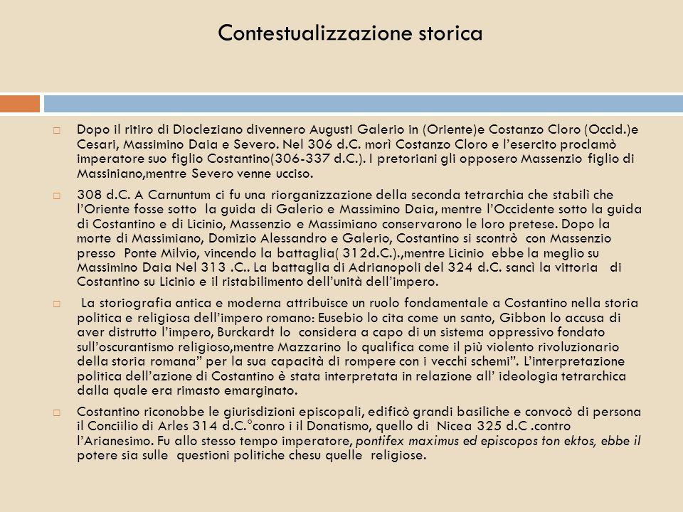 Contestualizzazione storica  Dopo la morte di Costantino gli succedettero i figli Costanzo e Costantino II, quest'ultimo morì nel 340 d.C..Costanzo seguì la politica paterna di promuovere Cristiani a incarichi amministrativi di responsabilità, al clero furono concessi privilegi fiscali (Editto del 356d.C.).