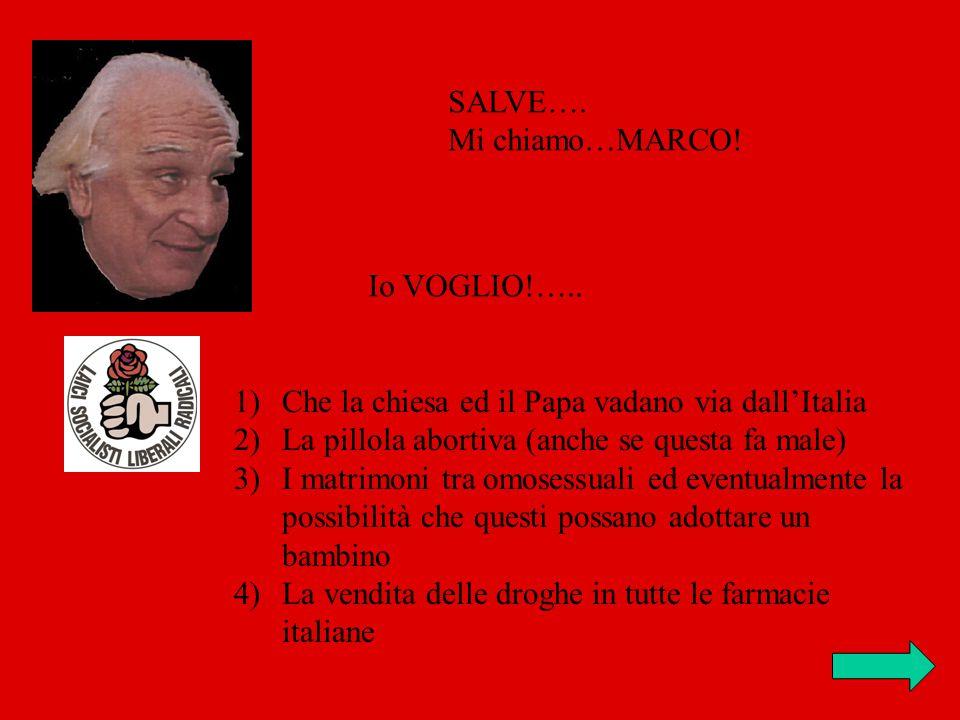 SALVE…. Mi chiamo…MARCO. Io VOGLIO!…..