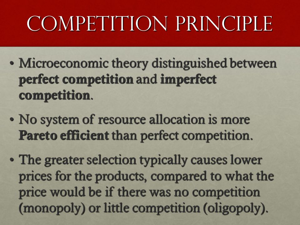 Competition principle Microeconomic theory distinguished between perfect competition and imperfect competition.Microeconomic theory distinguished betw