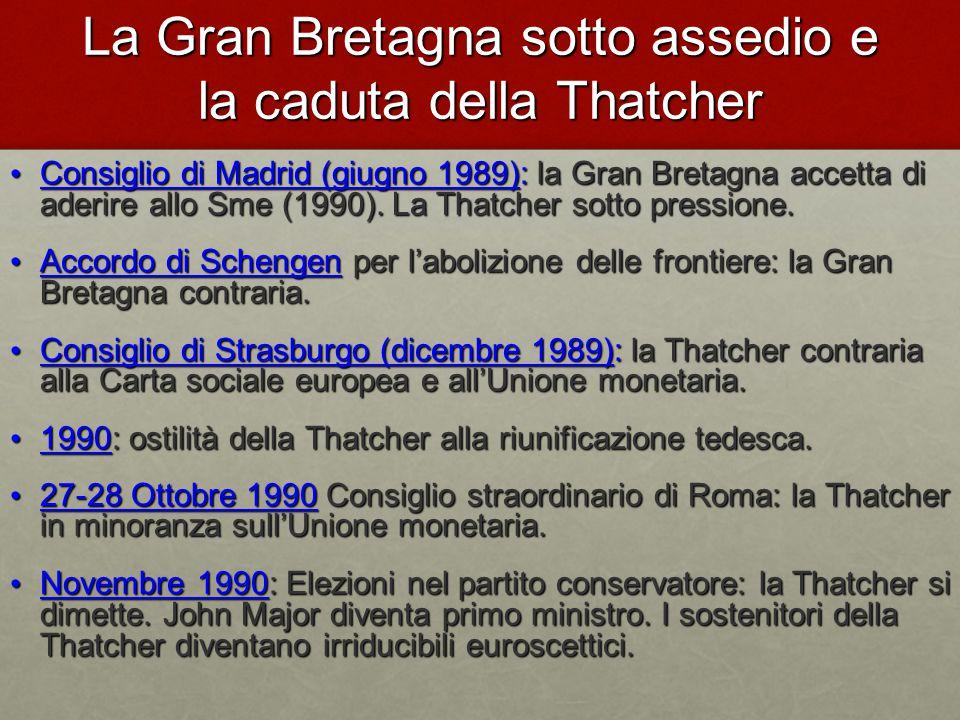 La Gran Bretagna sotto assedio e la caduta della Thatcher Consiglio di Madrid (giugno 1989): la Gran Bretagna accetta di aderire allo Sme (1990).