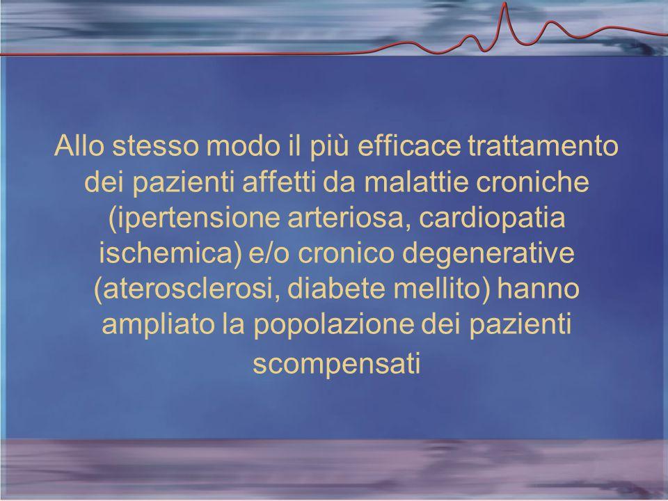 Allo stesso modo il più efficace trattamento dei pazienti affetti da malattie croniche (ipertensione arteriosa, cardiopatia ischemica) e/o cronico degenerative (aterosclerosi, diabete mellito) hanno ampliato la popolazione dei pazienti scompensati