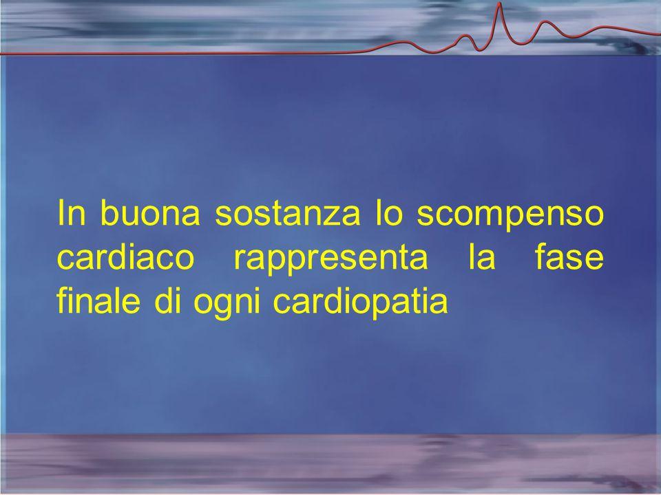 In buona sostanza lo scompenso cardiaco rappresenta la fase finale di ogni cardiopatia