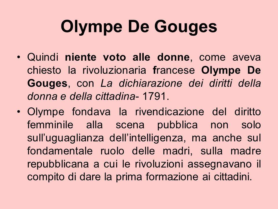 Olympe De Gouges Quindi niente voto alle donne, come aveva chiesto la rivoluzionaria francese Olympe De Gouges, con La dichiarazione dei diritti della