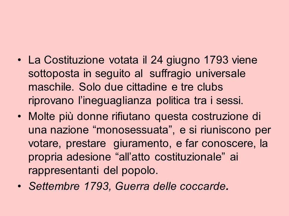 La Costituzione votata il 24 giugno 1793 viene sottoposta in seguito al suffragio universale maschile. Solo due cittadine e tre clubs riprovano l'ineg