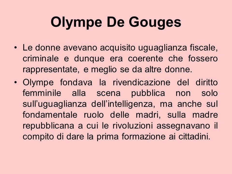 Olympe De Gouges Le donne avevano acquisito uguaglianza fiscale, criminale e dunque era coerente che fossero rappresentate, e meglio se da altre donne