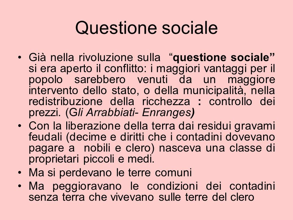 """Questione sociale Già nella rivoluzione sulla """"questione sociale"""" si era aperto il conflitto: i maggiori vantaggi per il popolo sarebbero venuti da un"""