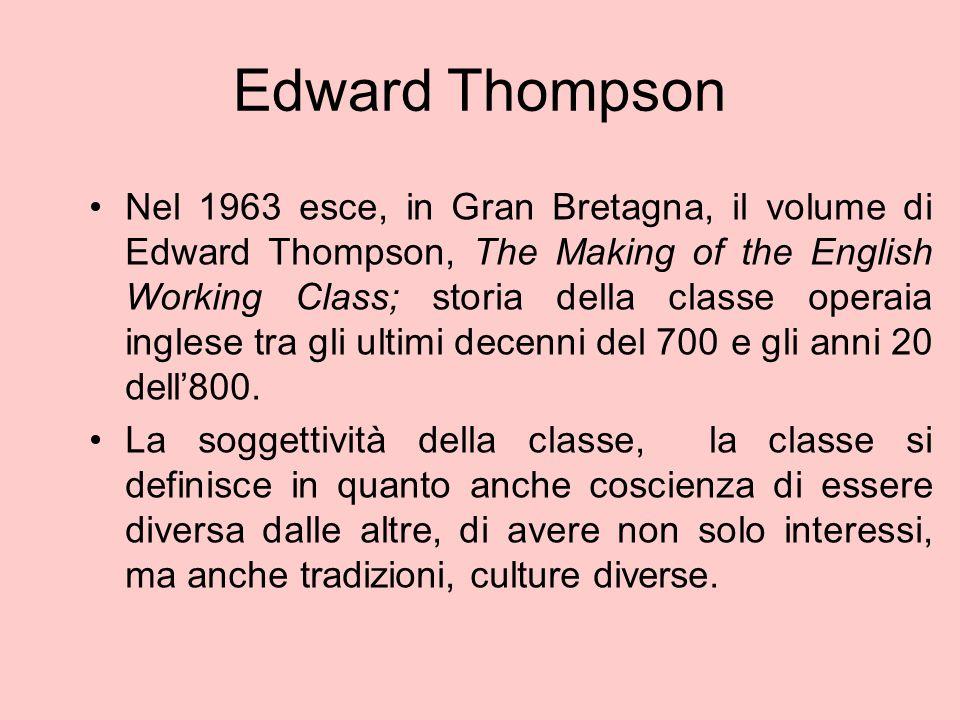 Edward Thompson Nel 1963 esce, in Gran Bretagna, il volume di Edward Thompson, The Making of the English Working Class; storia della classe operaia in